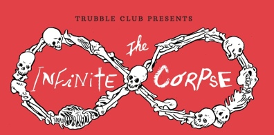Trubble Club presents The Infinite Corpse